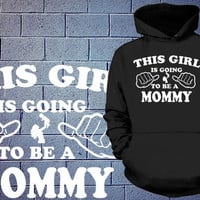 This Girl Is Going To Be A Mommy Ladies Hoodie Sweatshirt Shirt Gift For Future Mom Pregnancy Announcement Maternity Gift = 1945798212