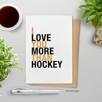 I Love You More Than Hockey greeting card