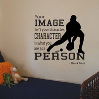 """Derek Jeter Quote Vinyl Wall Art Decal. """"Your image isn't your character.  Character is what you are as a person."""""""