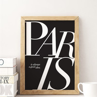 Paris Poster, Is always a good idea, Paris Quote, Typography Poster, Minimalist Poster, Home Art, Inspirational Print, Bedroom Decor, Travel