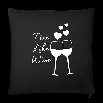 """Fine Like Wine Throw Pillow Cover 18"""" x 18"""""""
