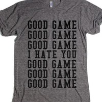 Good Game I Hate You Gr-Unisex Athletic Grey T-Shirt
