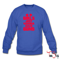 Girls Just Wanna Have Guns 5 sweatshirt