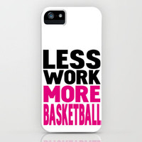 Less work more basketball iPhone Case by WAMTEES   Society6