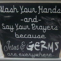 Funny Bathroom Sign/Wash Your Hands and Say Your Prayers Because Jesus and Germs are Everywhere/Rustic, Primitive, Hand Painted Wood Sign