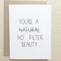 You're a No Filter Beauty Card