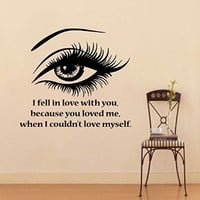 Wall Decals Quote I Fell in Love with You Because You Loved Me When I Couldn't Love Myself Woman Girl Eyes Love Fashion Vinyl Decal Sticker Bedroom Living Room Decor Home Interior Design Art Murals