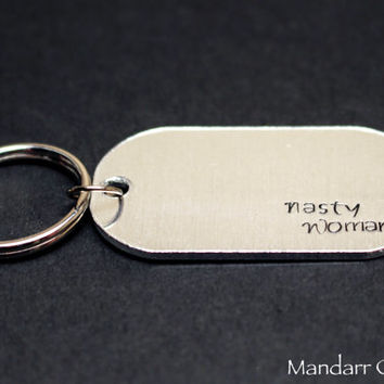 Nasty Woman Hand Stamped Aluminum Dog Tag Keychain, Feminism Gift, Accessory for Feminists, Equality Key Chain