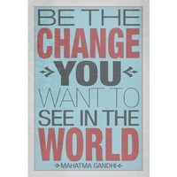 (13x19) Be The Change You Want To See In The World Poster