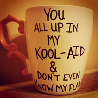 Mug/Cup/Up in my KOOL-AID /Quote mug/Valentine's Day gift/Free US shipping/Large mug/Hand painted/Funny Mug/One of a kind/Birthday gift