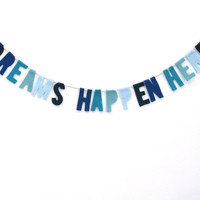 Dreams Happen Here felt wall banner, inspirational felt banner, party banner in blue fade