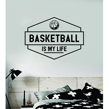 Basketball Is My Life Wall Decal Quote Vinyl Sticker Decor Bedroom Room Teen Kids Nursery Sports NBA Ball is Life Dunk
