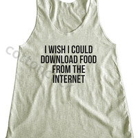 I Wish I Could Download Food From The Internet Shirt Funny Slogan Shirt Funny Yoga Shirt Women Tank Top Women Shirt Women Racer Back Shirt