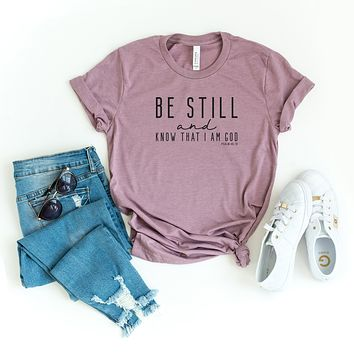 Be Still and Know That I am God | Short Sleeve Graphic Tee