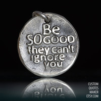 Be so good.. (000) Inspirational Custom Quotes on Solid Pure Silver Pendant, Personalized Necklace, Phone Charm